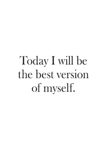 Be the best version of myself